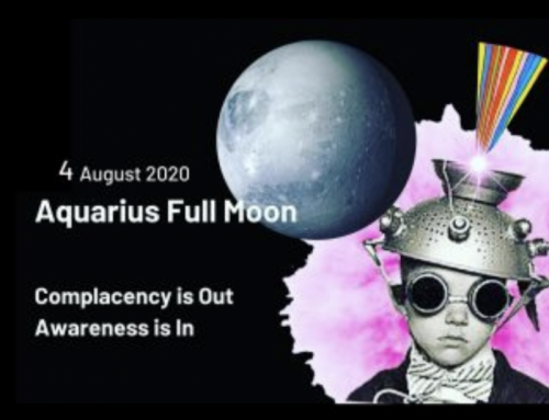 Aquarius Full Moon – Complacency is Out, Awareness is In